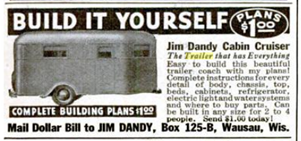 Build it yourself - plans $1.00 - Jim Dandy Cabin Cruiser.  The Trailer that has everything.