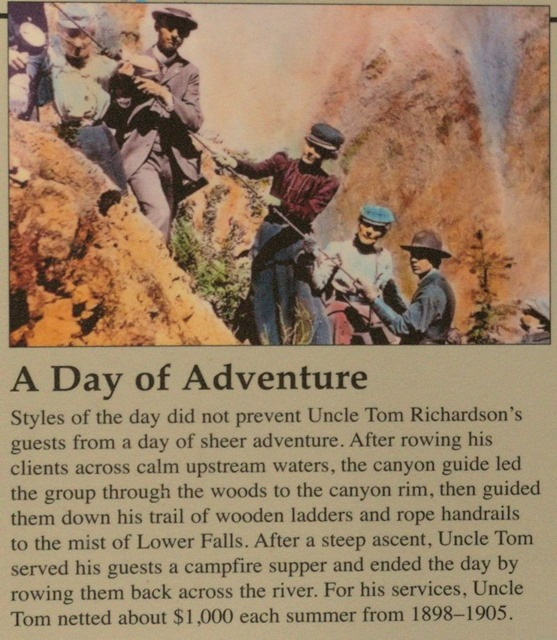 A Day of Adventure - Styles of the day did not prevent Uncle Tom Richardson's guests from a day of sheer adventure.  After rowing his clients across calm upstream waters, the canyon guide led the group through the woods to the canyon rim, then guided them down his trail of wooden ladders and rope handrails to the mist of the Lower Falls